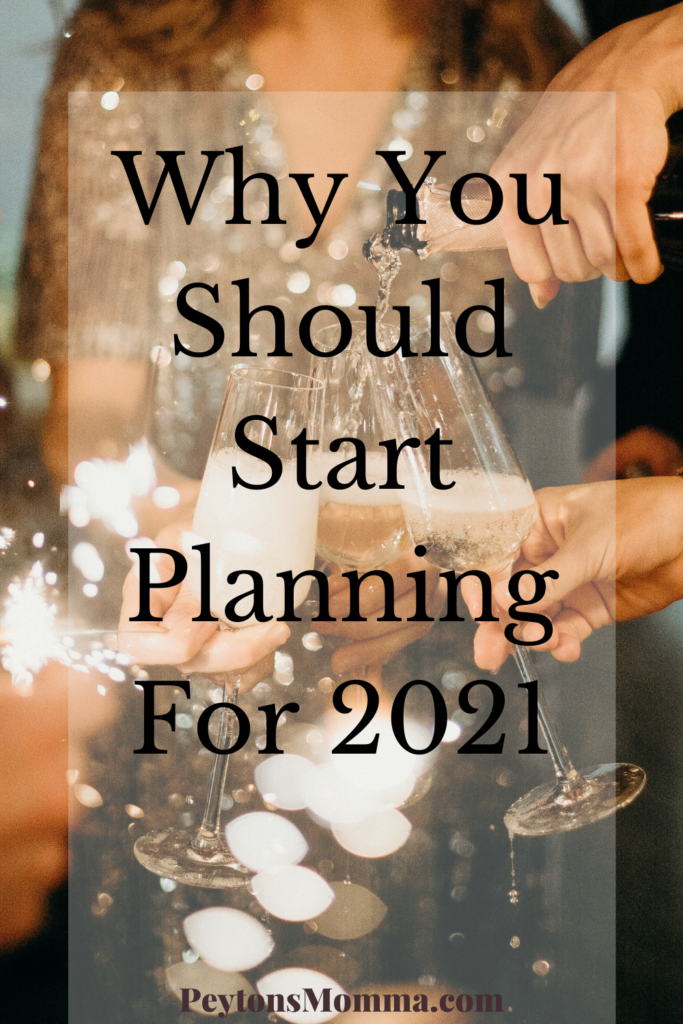 Why You Should Start Planning For 2021 - Peyton's Momma™