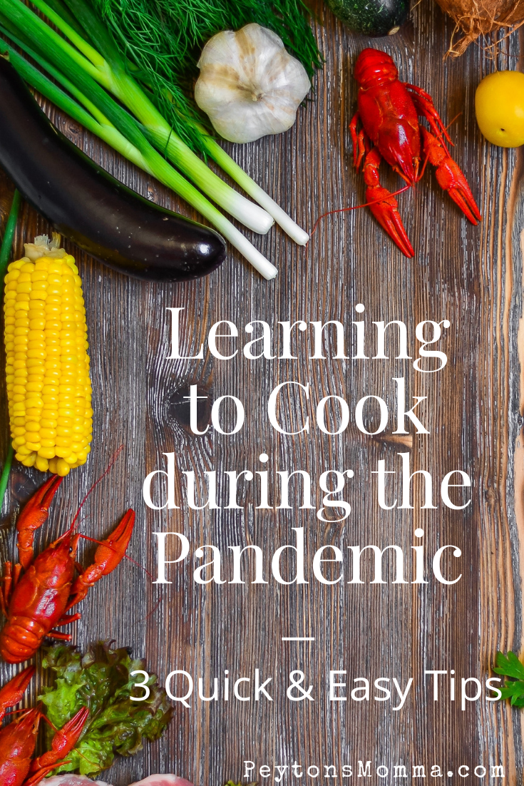 Learning to Cook during the Pandemic – 3 Quick & Easy Tips - Peyton's Momma™