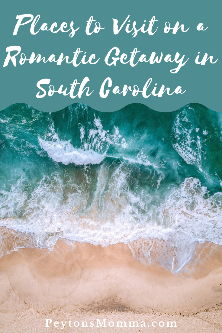 Places to Visit on a Romantic Getaway in South Carolina - Peyton's Momma™