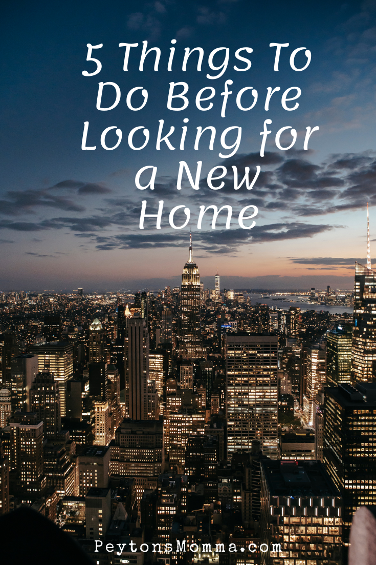 5 Things To Do Before Looking for a New Home - Peyton's Momma™