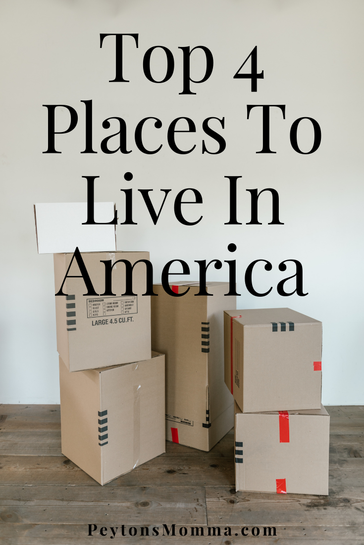 Top 4 Places To Live In America - Peyton's Momma™