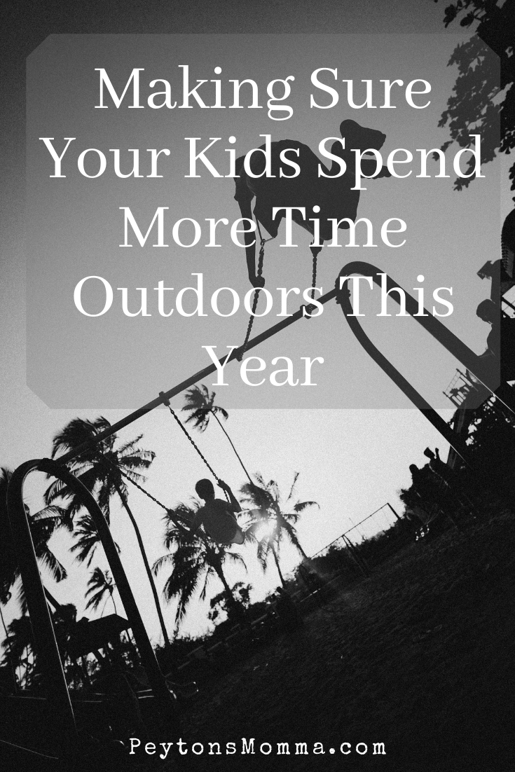 Making Sure Your Kids Spend More Time Outdoors This Year - Peyton's Momma™