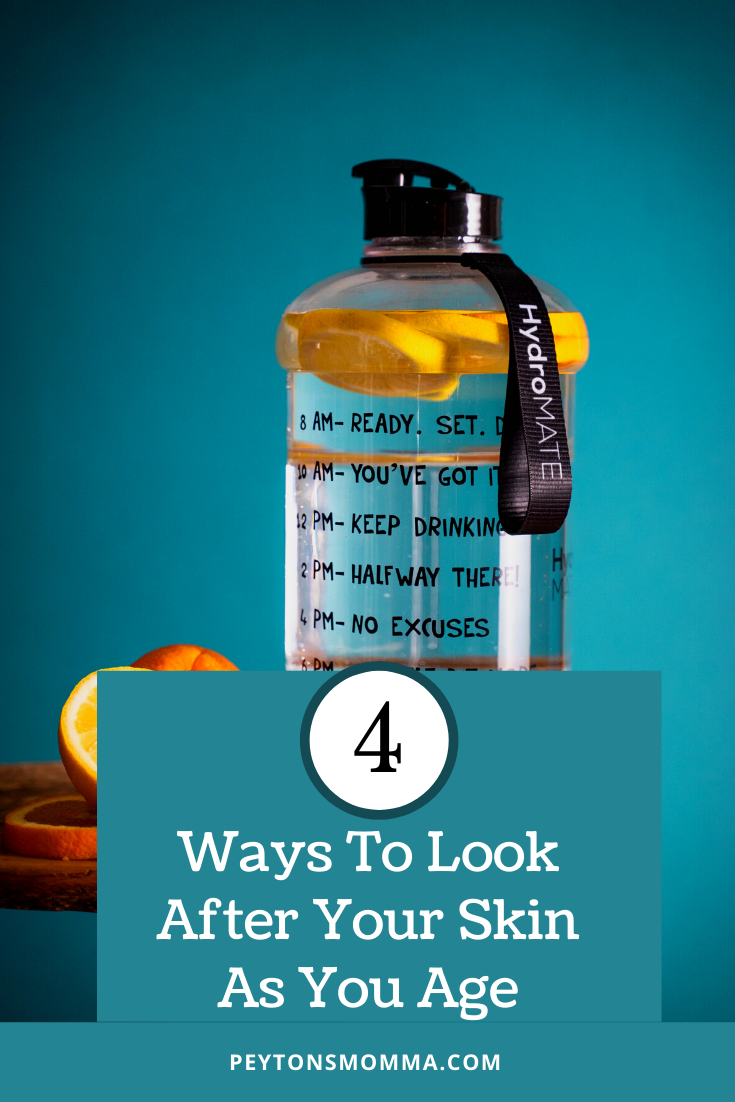 4 Ways To Look After Your Skin As You Age - Peyton's Momma™