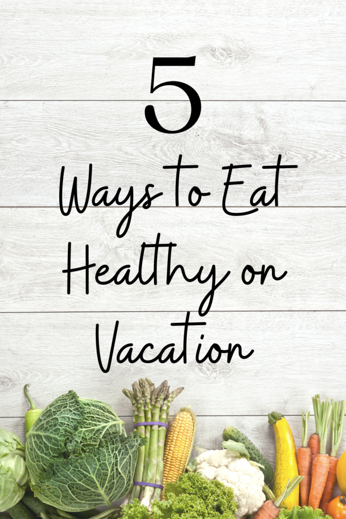5 Ways to Eat Healthy on Vacation - Peyton's Momma™