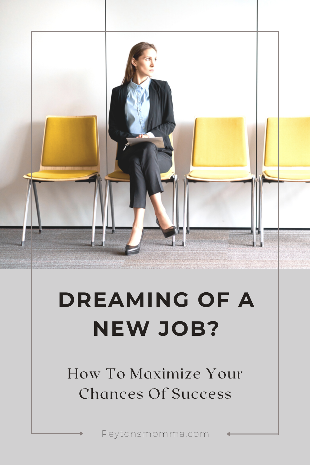 Dreaming Of A New Job? How To Maximize Your Chances Of Success - Peyton's Momma™